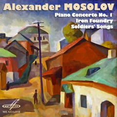 Alexander Mosolov: Piano Concerto No. 1, Iron Foundry, Soldiers' Songs