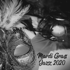 Jazz 2020: The Best Collection Jazz for Mardi Grass, Street Masquerade, Dixieland Rhythms of New Orleans