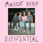 Makeout Reef - Existential