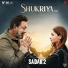 Shukriya Rendition From Sadak 2 Single