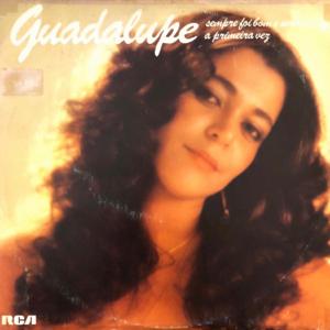 Guadalupe - Sempre Foi Bom E Será... A Primeira Vez