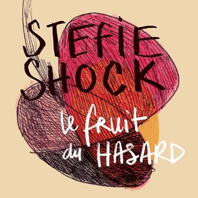 Stefie Shock– Le fruit du hasard