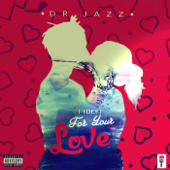 (I Dey) For Your Love - Dr Jazz
