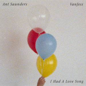 Ant Saunders & VanJess - I Had a Love Song feat. VanJess