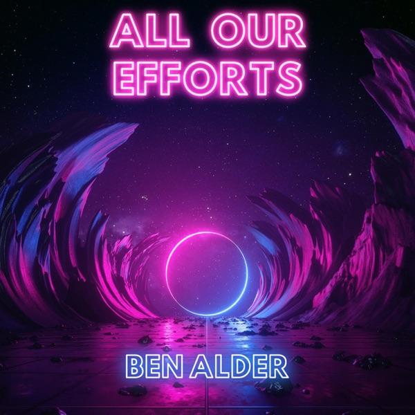 All Our Efforts - Ben Alder