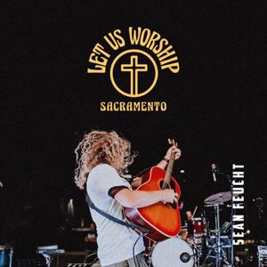 Sean Feucht - Let Us Worship - Sacramento