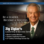 Zig Ziglar's Leadership & Success Series: Be a Leader. Become a Success.