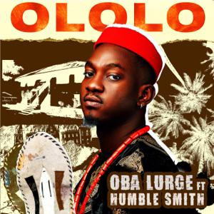 Oba Lurge - Ololo feat. Humble Smith