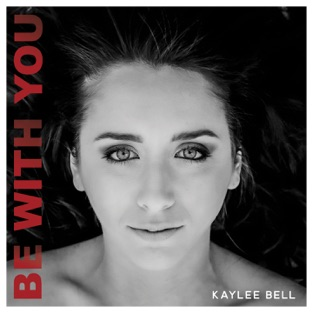 Kaylee Bell - BE WITH YOU - Single