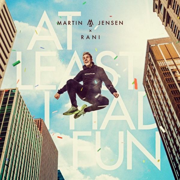 Martin Jensen Ft. Rani - At Least I Had Fun