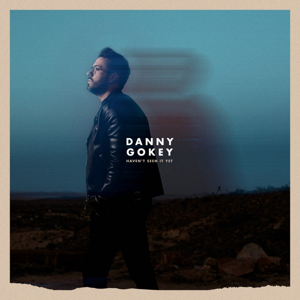 Danny Gokey - Haven't Seen It Yet song lyrics