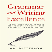 Grammar and Writing Excellence: The Only Grammar Guide You'll Need to Speak with Confidence and Write Like a Professional (Unabridged)