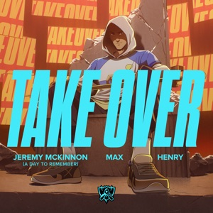 League of Legends - Take Over feat. Jeremy McKinnon of a Day To Remember, MAX & Henry
