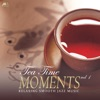 Tea Time Moments Vol.1 (Finest Relaxing Smooth Jazz Music)