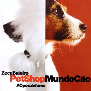 Zeca Baleiro - Pet Shop Mundo Cão - A Ópera Infame (Ao Vivo)