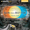 Charles Seife - Sun in a Bottle: The Strange History of Fusion and the Science of Wishful Thinking (Unabridged)  artwork