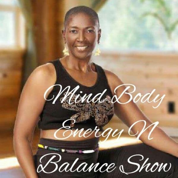 The Mind Body Energy N Balance Show