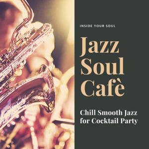 Inside Your Soul - Jazz Soul Cafè - Chill Smooth Jazz for Cocktail Party