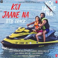 Amaal Mallik, Armaan Malik & Tulsi Kumar - Koi Jaane Na (Title Track) [From
