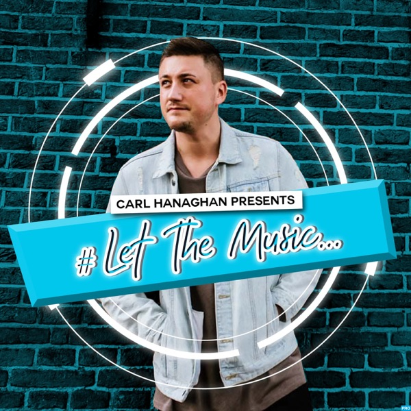 Carl Hanaghan Presents Let The Music