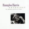 Emmylou Harris Anthology: The Warner / Reprise Years - Emmylou Harris