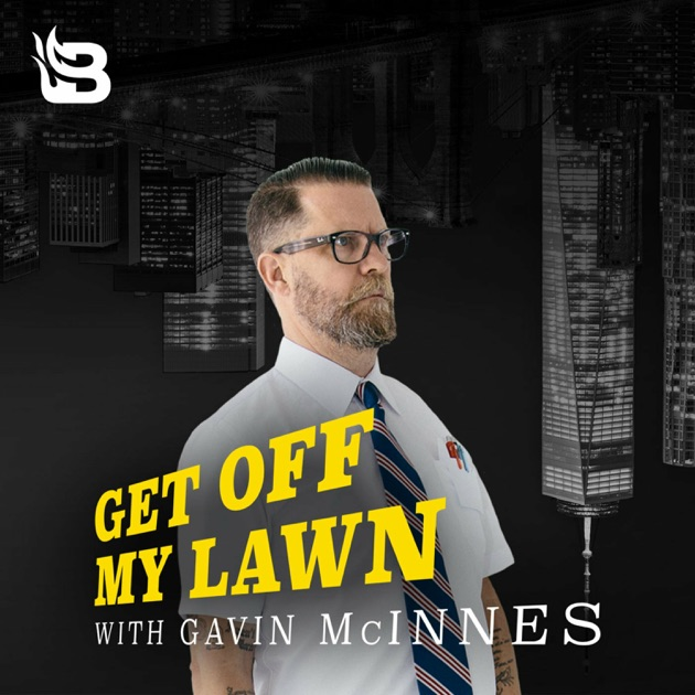 get off my lawn podcast w gavin mcinnes by gavin mcinnes crtv on