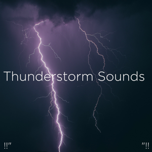 "Thunderstorms & Thunder Storms & Rain Sounds - !!"" Thunderstorm Sounds ""!!"