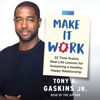 Tony A. Gaskins - Make It Work (Unabridged)  artwork