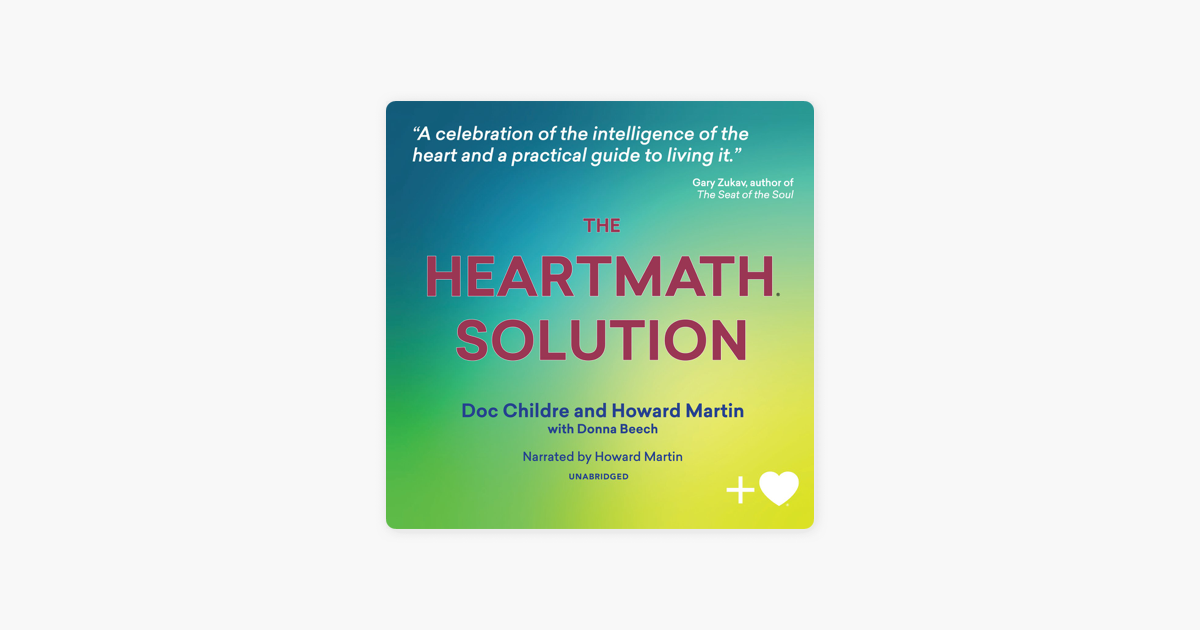 The Institute Of Heartmath's Revolutionary Program For Engaging The Power Of The Heart's Intelligence On Apple Books