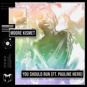 Moore Kismet & Pauline Herr - You Should Run