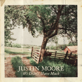 We Didn't Have Much - Justin Moore Cover Art