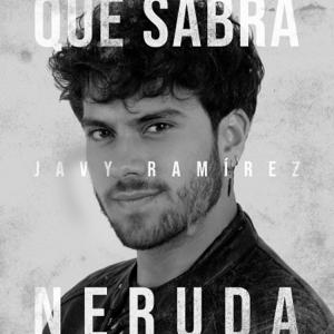 Javy Ramírez - Qué Sabrá Neruda