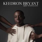 I JUST WANNA LIVE - Keedron Bryant