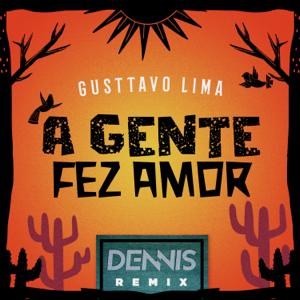 Dennis DJ & Gusttavo Lima - A Gente Fez Amor (Dennis Remix)