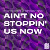Ain't No Stoppin' Us Now (The Eric Kupper Remixes) - Single