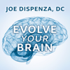 Joe Dispenza, D.C. - Evolve Your Brain: The Science of Changing Your Mind artwork