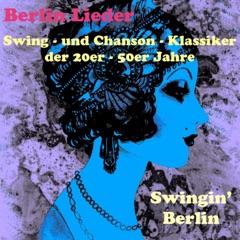Swingin' Berlin - Swing- und Chanson-Klassiker der 20er -50er Jahre (Berlin Lieder)