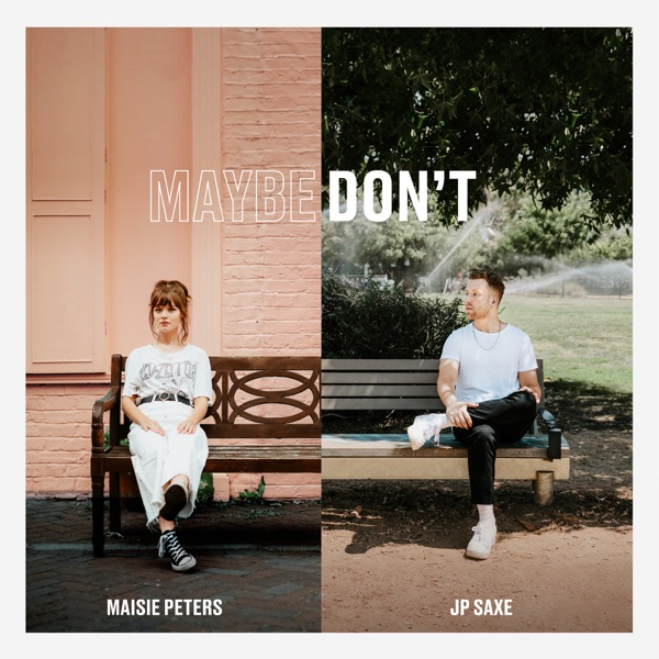 Maybe Don't (feat. JP Saxe) - Single