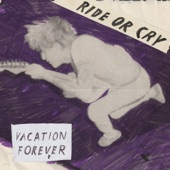 Vacation Forever - Ride Or Cry