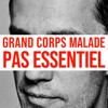 Grand Corps Malade - Pas essentiel artwork