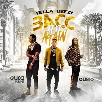 Yella Beezy, Quavo & Gucci Mane Bacc At It Again music review