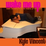 Kyle Vincent - Wake Me Up (When The World's Worth Waking Up For)