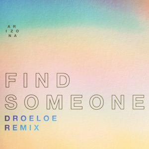 A R I Z O N A - Find Someone (DROELOE Remix)