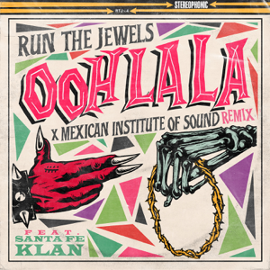 Run The Jewels - ooh la la (Mexican Institute of Sound Remix) [feat. Santa Fe Klan & Mexican Institute of Sound]