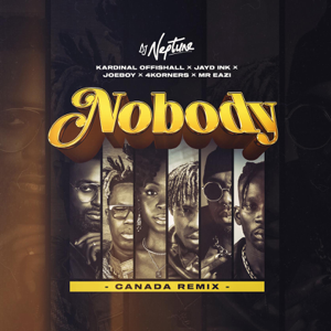 DJ Neptune, Kardinal Offishall & Mr Eazi - Nobody (Canada Remix) [feat. Joeboy, 4Korners & Jayd Ink]