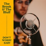 The Brook & The Bluff - Don't Worry Baby