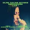 Dilme Tujhe Bithake Live Single