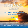 Richard B. Brooke - The Four Year Career: How to Make Your Dreams of Fun and Financial Freedom Come True - or Not... (Unabridged) artwork