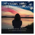 Rosanne Cash - Crawl into the Promised Land (feat. John Leventhal)