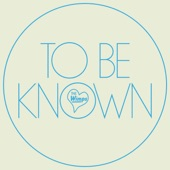 To Be Known - Single